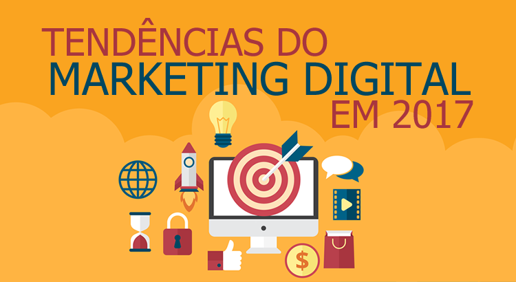 TENDÊNCIAS NO MARKETING DIGITAL PARA  O ANO DE 2017